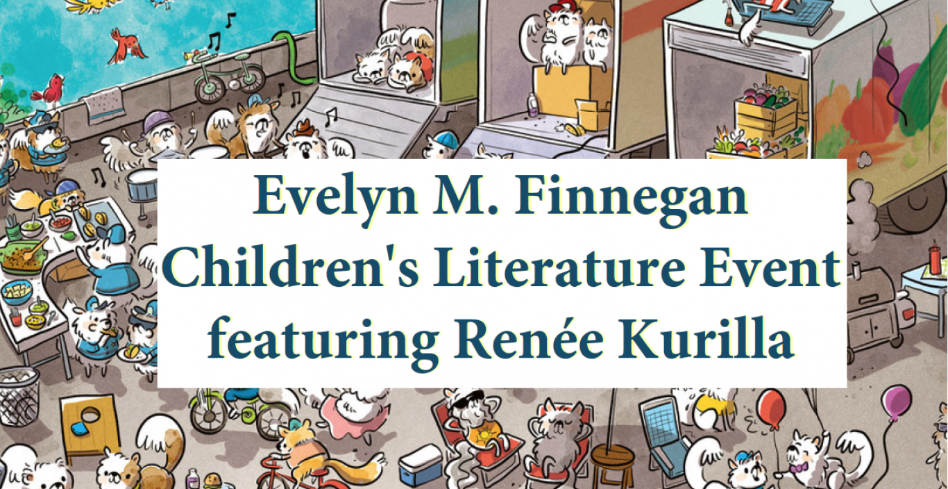 "Flier for Finnegan Lecture reads"" Evelyn M. Finnegan Children's Literature Event featuring Renee Kurilla"""